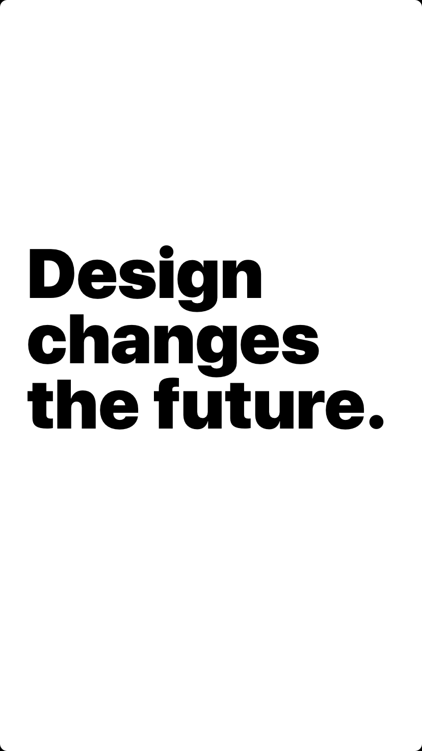 Design changes the future.