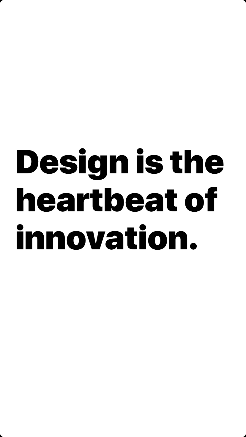 Design is the heartbeat of innovation.