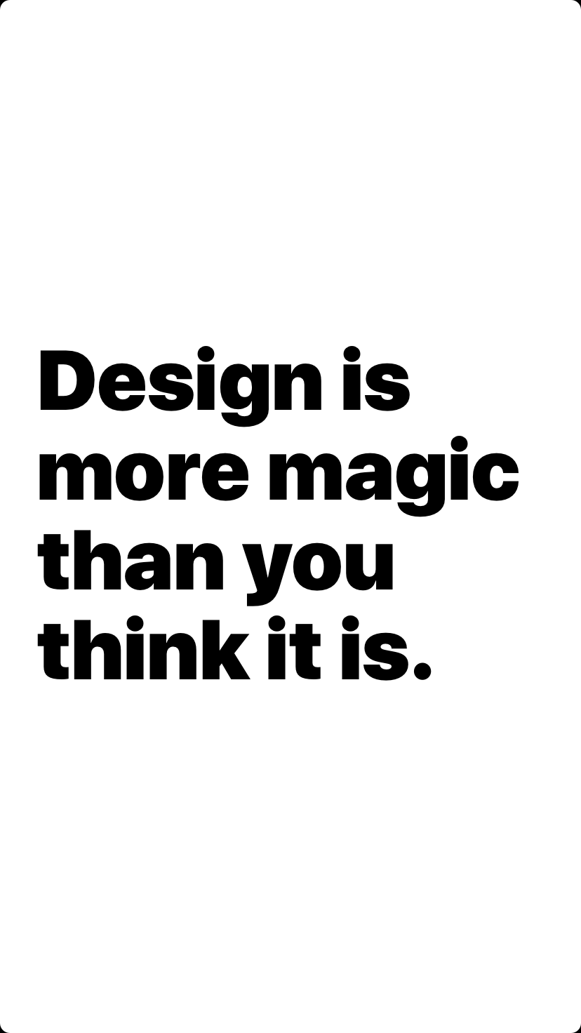 Design is more magic than you think it is.