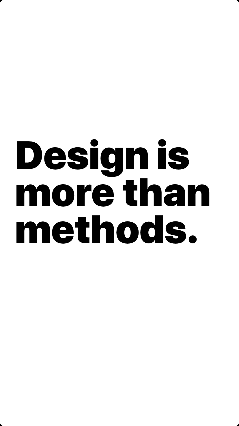 Design is more than methods.