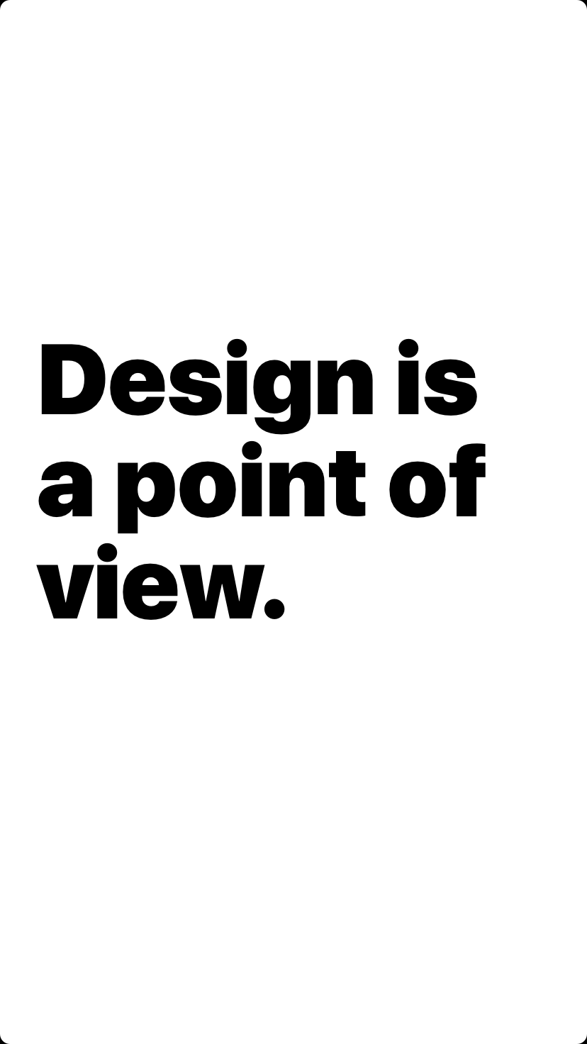 Design is a point of view.